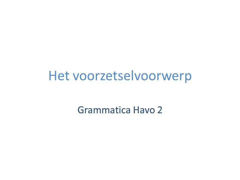 Het voorzetselvoorwerp Grammatica Havo 2