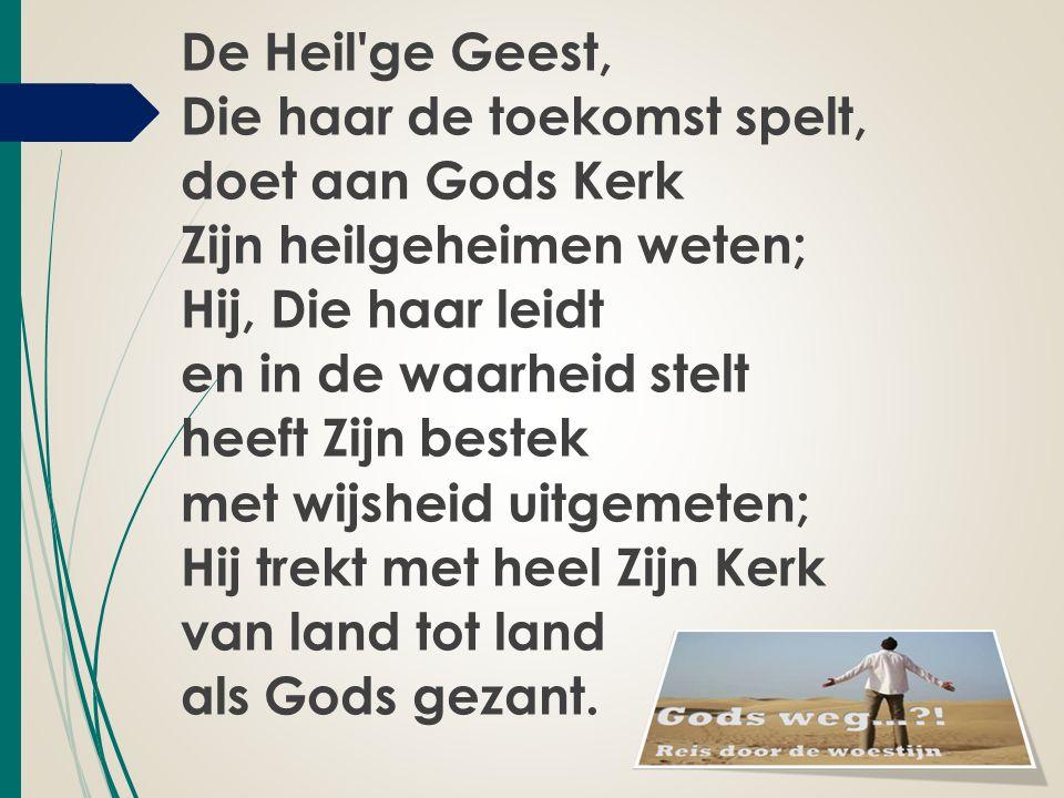 De Heil'ge Geest, Die haar de toekomst spelt, doet aan Gods Kerk Zijn heilgeheimen weten; Hij, Die haar leidt en in de waarheid stelt heeft Zijn beste