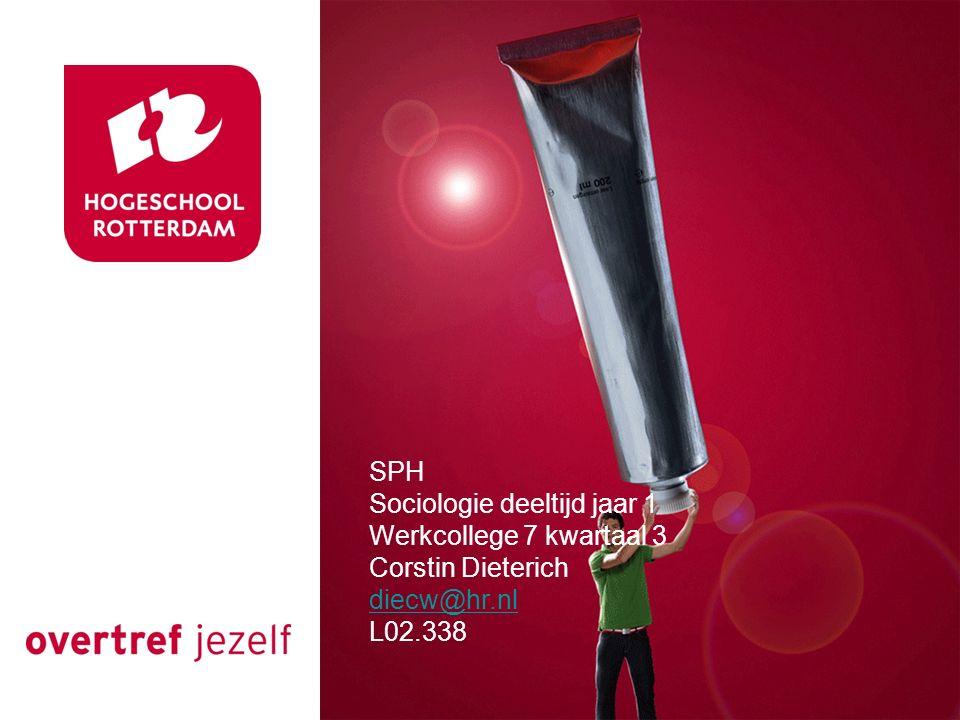 SPH Sociologie deeltijd jaar 1 Werkcollege 7 kwartaal 3 Corstin Dieterich diecw@hr.nl L02.338