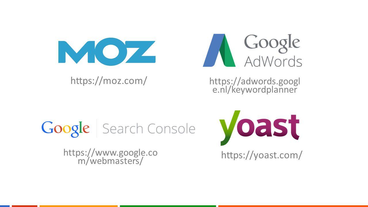 https://moz.com/ https://adwords.googl e.nl/keywordplanner https://www.google.co m/webmasters/ https://yoast.com/