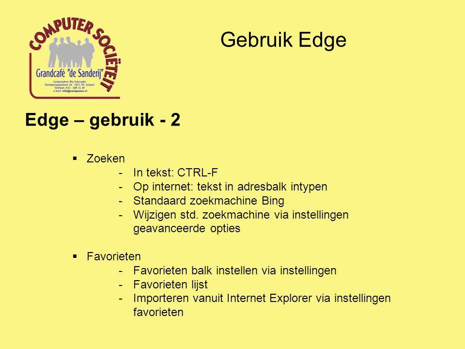 Gebruik Edge Edge – gebruik - 2  Zoeken -In tekst: CTRL-F -Op internet: tekst in adresbalk intypen -Standaard zoekmachine Bing -Wijzigen std.