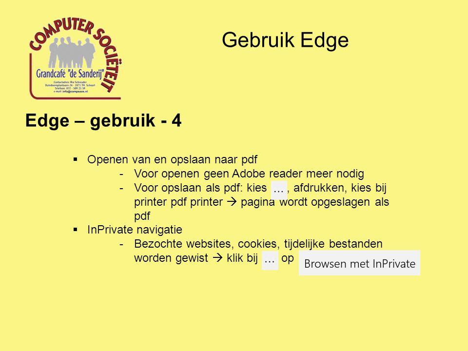 Gebruik Edge Edge – gebruik - 4  Openen van en opslaan naar pdf -Voor openen geen Adobe reader meer nodig -Voor opslaan als pdf: kies, afdrukken, kies bij printer pdf printer  pagina wordt opgeslagen als pdf  InPrivate navigatie -Bezochte websites, cookies, tijdelijke bestanden worden gewist  klik bij op