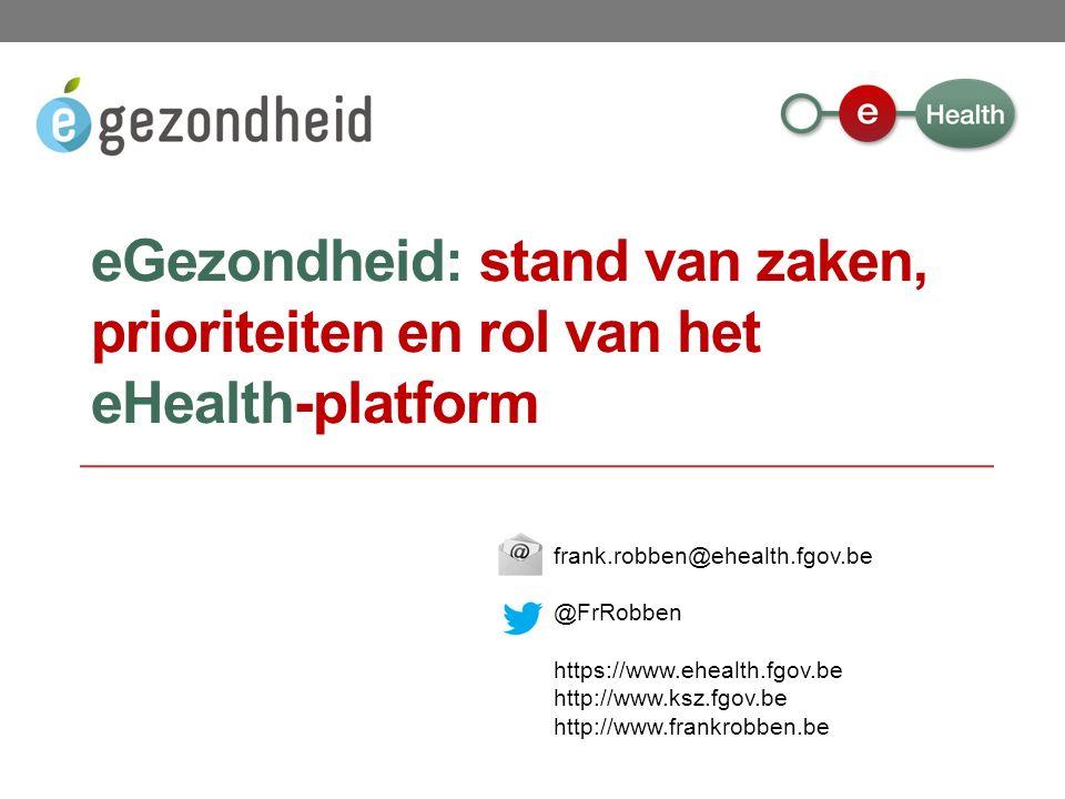 frank.robben@ehealth.fgov.be @FrRobben https://www.ehealth.fgov.be http://www.ksz.fgov.be http://www.frankrobben.be eGezondheid: stand van zaken, prioriteiten en rol van het eHealth-platform