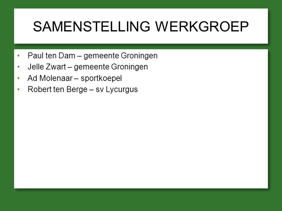 SAMENSTELLING WERKGROEP Paul ten Dam – gemeente Groningen Jelle Zwart – gemeente Groningen Ad Molenaar – sportkoepel Robert ten Berge – sv Lycurgus Pa