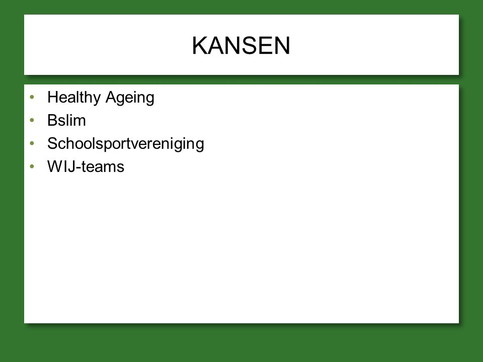 KANSEN Healthy Ageing Bslim Schoolsportvereniging WIJ-teams Healthy Ageing Bslim Schoolsportvereniging WIJ-teams