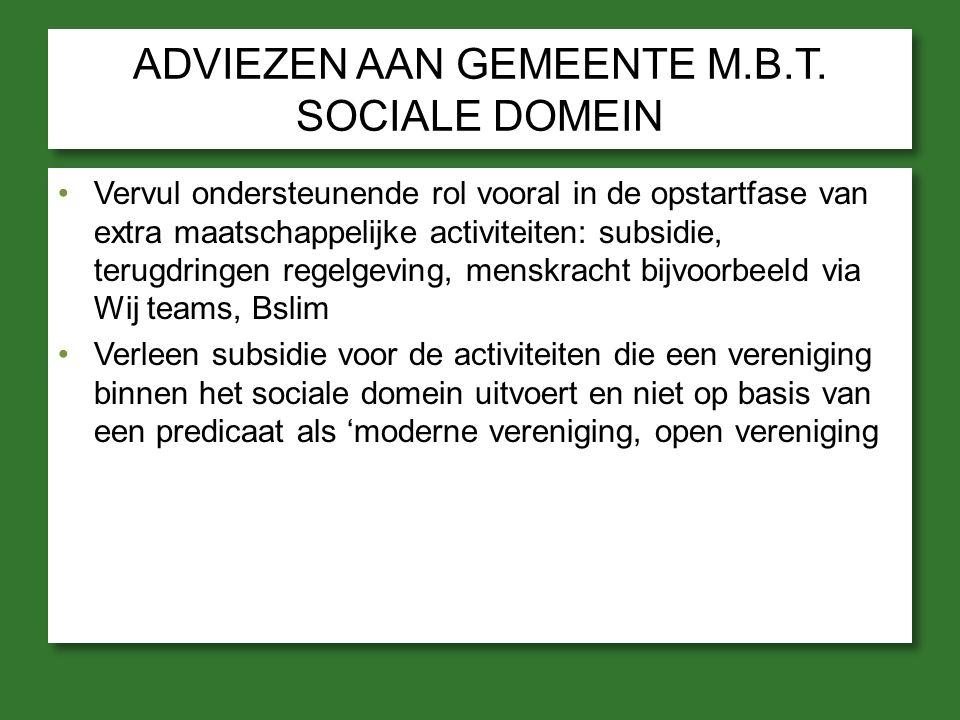 ADVIEZEN AAN GEMEENTE M.B.T. SOCIALE DOMEIN Vervul ondersteunende rol vooral in de opstartfase van extra maatschappelijke activiteiten: subsidie, teru