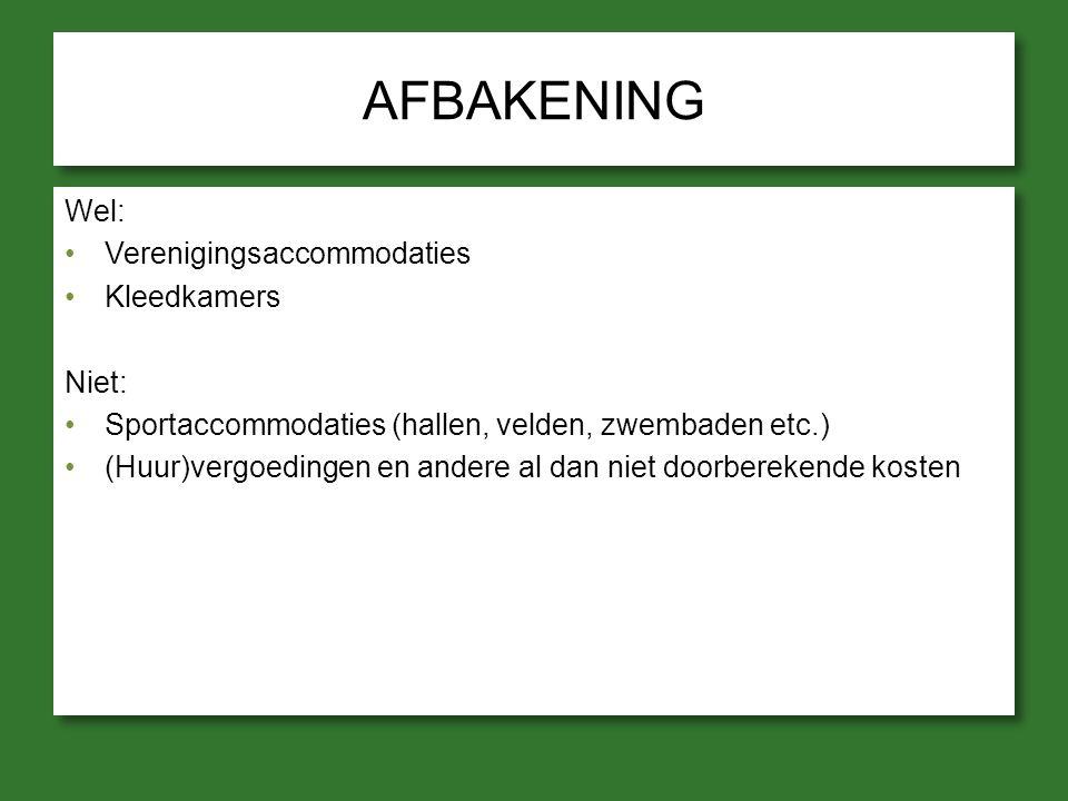 AFBAKENING Wel: Verenigingsaccommodaties Kleedkamers Niet: Sportaccommodaties (hallen, velden, zwembaden etc.) (Huur)vergoedingen en andere al dan nie