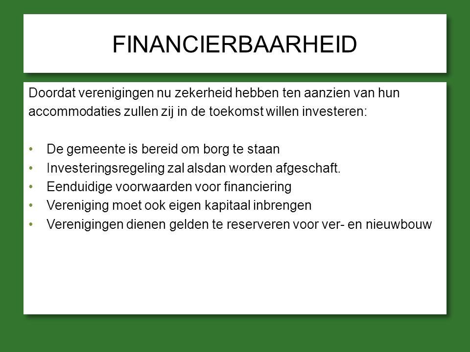 FINANCIERBAARHEID Doordat verenigingen nu zekerheid hebben ten aanzien van hun accommodaties zullen zij in de toekomst willen investeren: De gemeente is bereid om borg te staan Investeringsregeling zal alsdan worden afgeschaft.