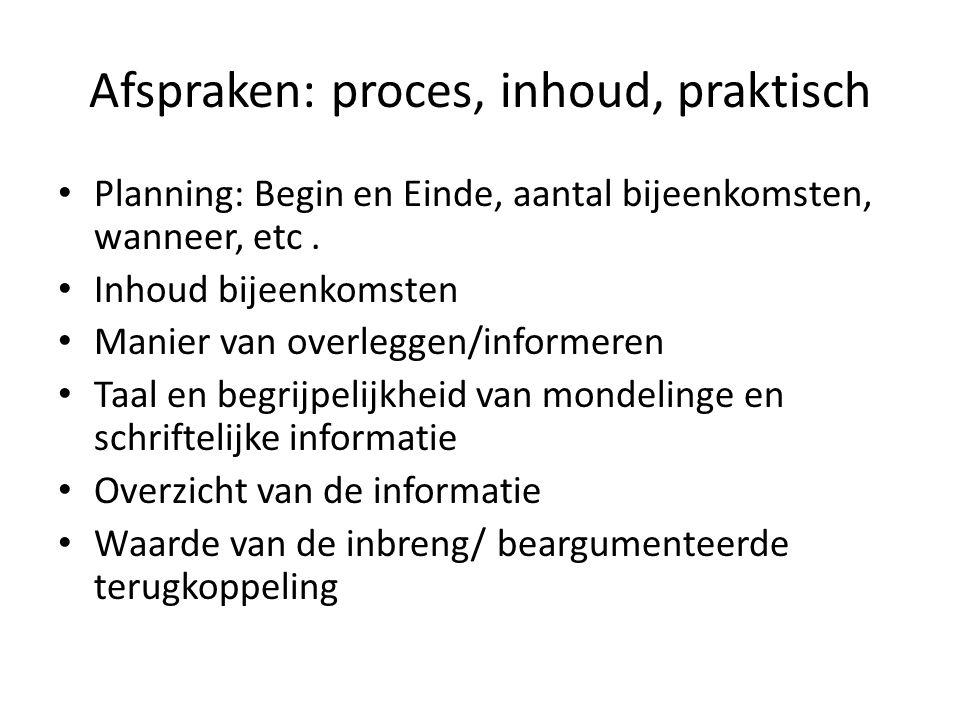 Afspraken: proces, inhoud, praktisch Planning: Begin en Einde, aantal bijeenkomsten, wanneer, etc. Inhoud bijeenkomsten Manier van overleggen/informer