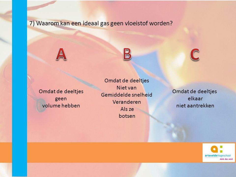 7) Waarom kan een ideaal gas geen vloeistof worden.