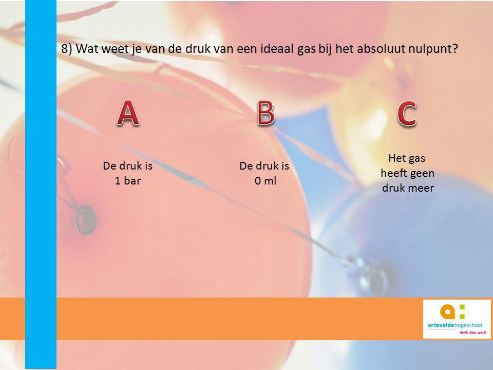 8) Wat weet je van de druk van een ideaal gas bij het absoluut nulpunt? De druk is 0 ml Het gas heeft geen druk meer De druk is 1 bar