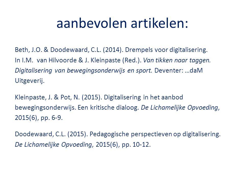 aanbevolen artikelen: Beth, J.O. & Doodewaard, C.L. (2014). Drempels voor digitalisering. In I.M. van Hilvoorde & J. Kleinpaste (Red.). Van tikken naa