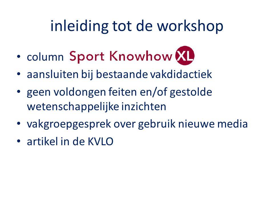 inleiding tot de workshop column aansluiten bij bestaande vakdidactiek geen voldongen feiten en/of gestolde wetenschappelijke inzichten vakgroepgesprek over gebruik nieuwe media artikel in de KVLO
