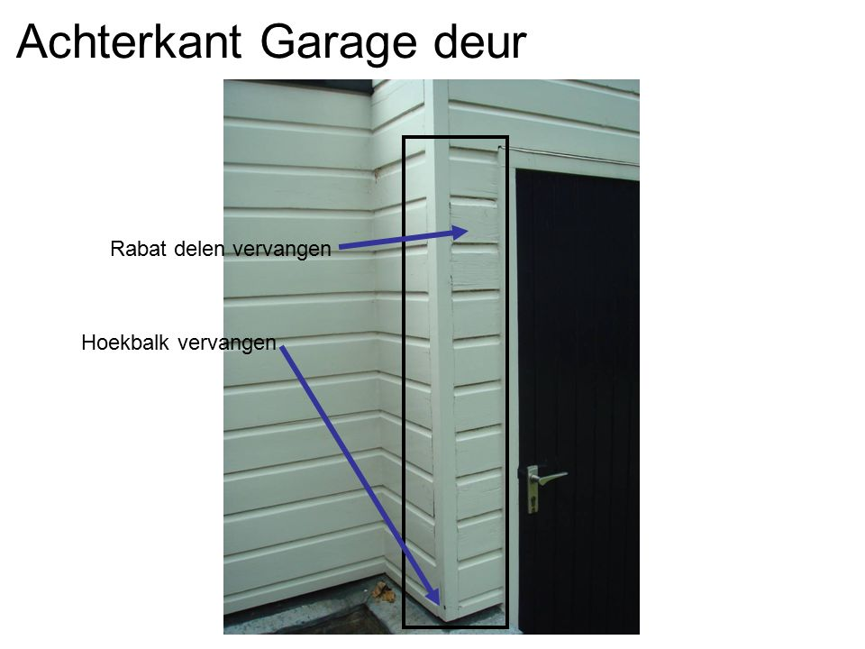 Achterkant Garage deur Rabat delen vervangen Hoekbalk vervangen