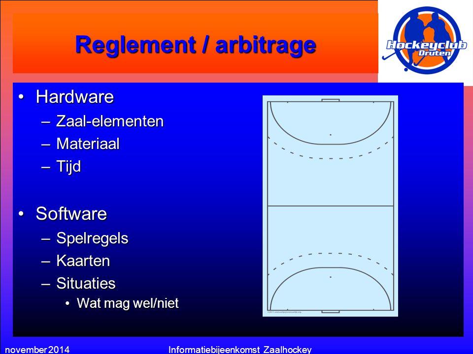 november 2014Informatiebijeenkomst Zaalhockey Reglement / arbitrage HardwareHardware –Zaal-elementen –Materiaal –Tijd SoftwareSoftware –Spelregels –Kaarten –Situaties Wat mag wel/nietWat mag wel/niet