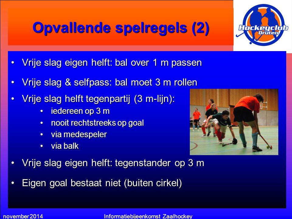 november 2014Informatiebijeenkomst Zaalhockey Opvallende spelregels (2) Vrije slag eigen helft: bal over 1 m passenVrije slag eigen helft: bal over 1