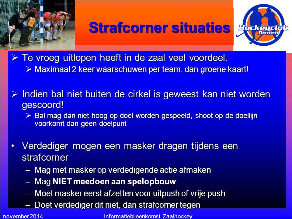 november 2014Informatiebijeenkomst Zaalhockey Strafcorner situaties  Te vroeg uitlopen heeft in de zaal veel voordeel.