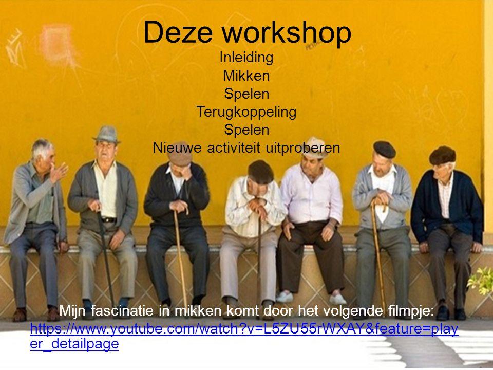 Deze workshop Inleiding Mikken Spelen Terugkoppeling Spelen Nieuwe activiteit uitproberen Mijn fascinatie in mikken komt door het volgende filmpje: ht
