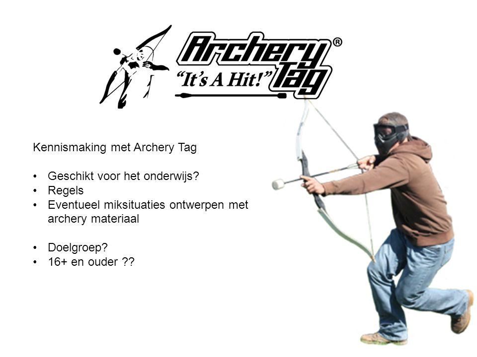 Kennismaking met Archery Tag Geschikt voor het onderwijs? Regels Eventueel miksituaties ontwerpen met archery materiaal Doelgroep? 16+ en ouder ??