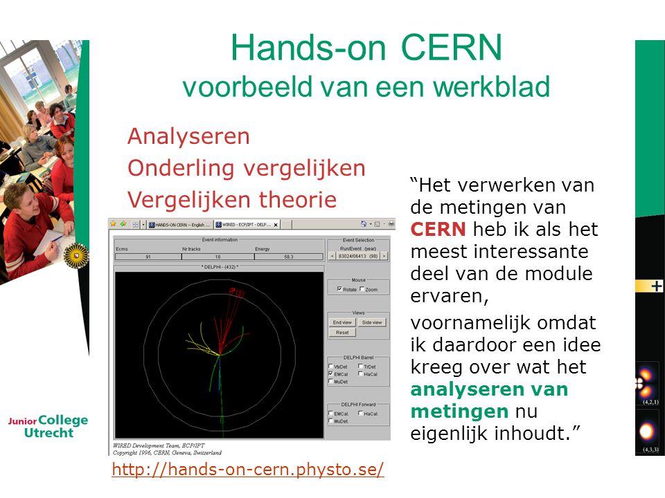 Hands-on CERN voorbeeld van een werkblad Het verwerken van de metingen van CERN heb ik als het meest interessante deel van de module ervaren, voornamelijk omdat ik daardoor een idee kreeg over wat het analyseren van metingen nu eigenlijk inhoudt. http://hands-on-cern.physto.se/ Analyseren Onderling vergelijken Vergelijken theorie