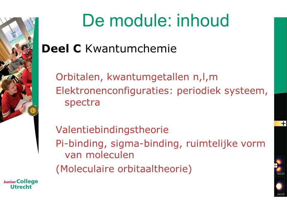 De module: inhoud Deel C Kwantumchemie Orbitalen, kwantumgetallen n,l,m Elektronenconfiguraties: periodiek systeem, spectra Valentiebindingstheorie Pi-binding, sigma-binding, ruimtelijke vorm van moleculen (Moleculaire orbitaaltheorie)
