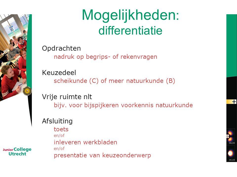 Mogelijkheden : differentiatie Opdrachten nadruk op begrips- of rekenvragen Keuzedeel scheikunde (C) of meer natuurkunde (B) Vrije ruimte nlt bijv.