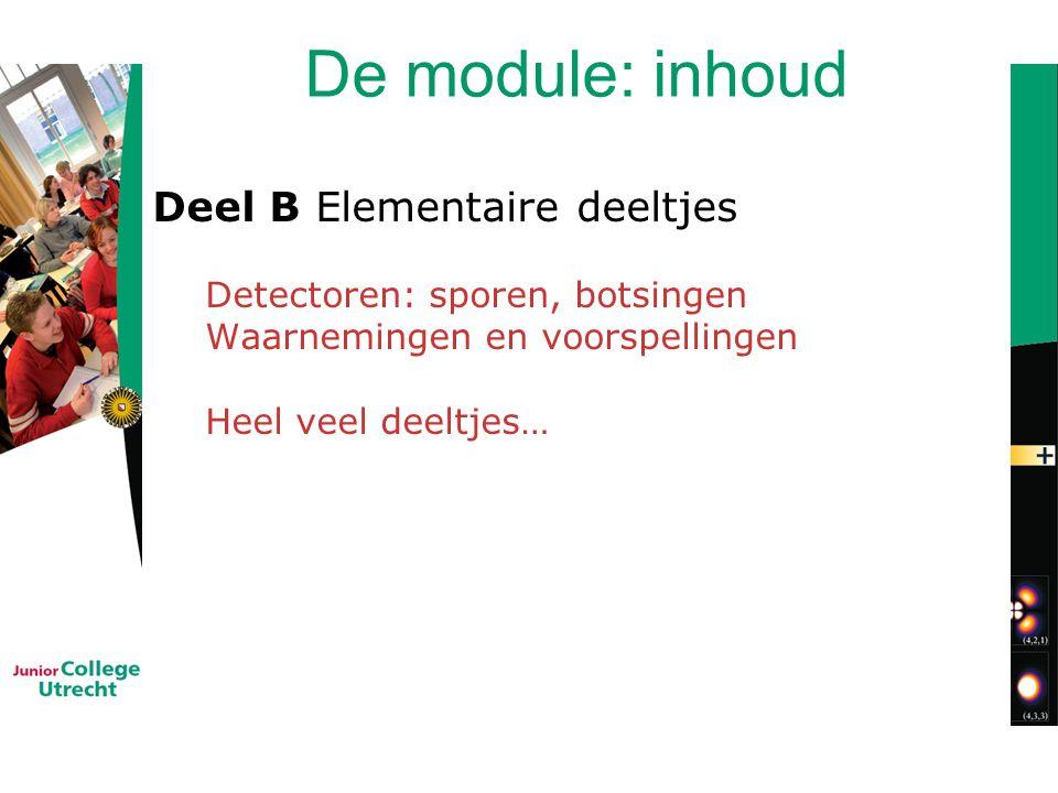 De module: inhoud Deel B Elementaire deeltjes Detectoren: sporen, botsingen Waarnemingen en voorspellingen Heel veel deeltjes…