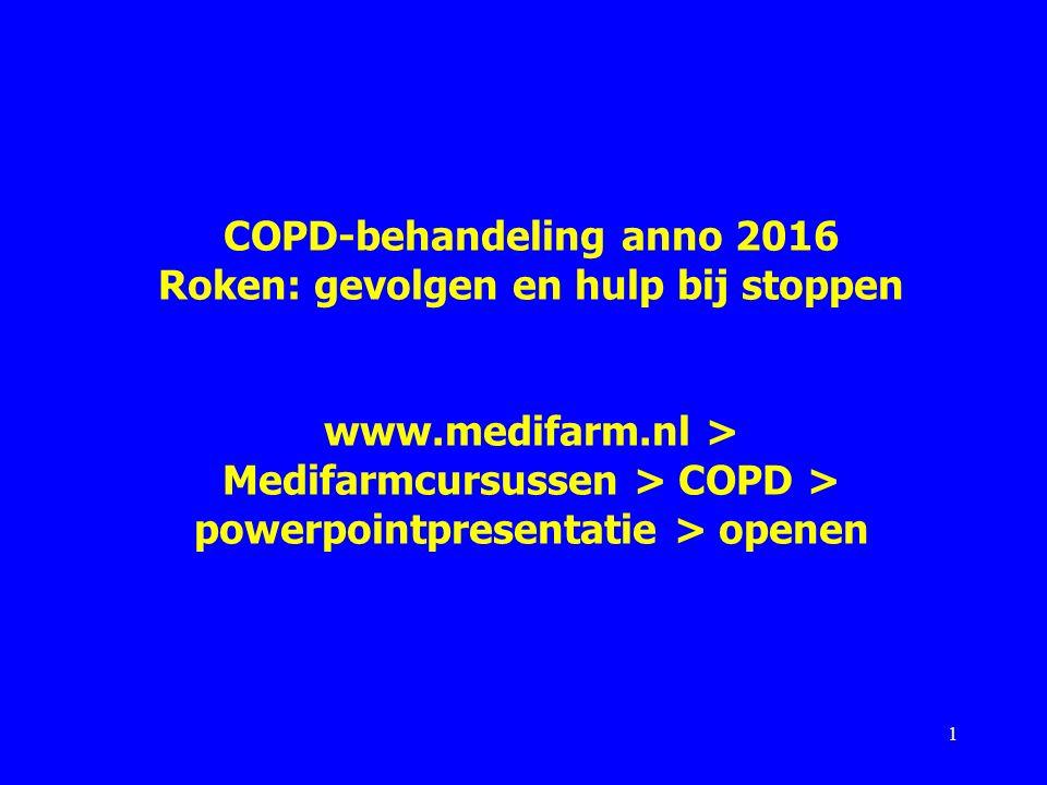 COPD-behandeling anno 2016 Roken: gevolgen en hulp bij stoppen www.medifarm.nl > Medifarmcursussen > COPD > powerpointpresentatie > openen 1