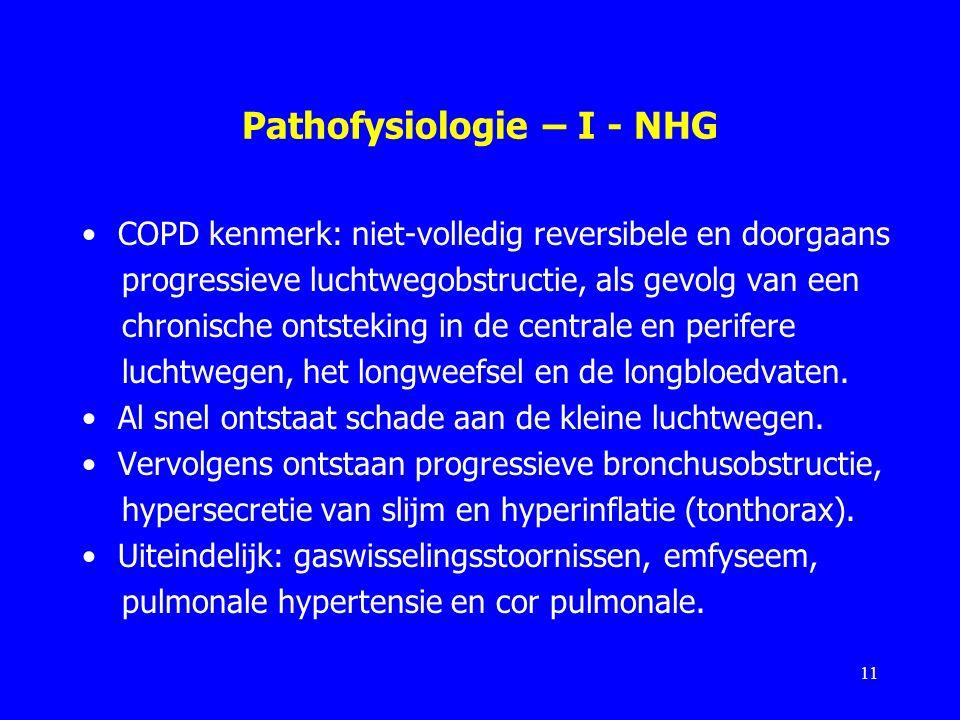 Pathofysiologie – I - NHG COPD kenmerk: niet-volledig reversibele en doorgaans progressieve luchtwegobstructie, als gevolg van een chronische ontsteki