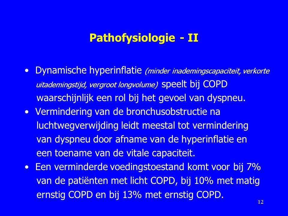 Pathofysiologie - II Dynamische hyperinflatie (minder inademingscapaciteit, verkorte uitademingstijd, vergroot longvolume) speelt bij COPD waarschijnl