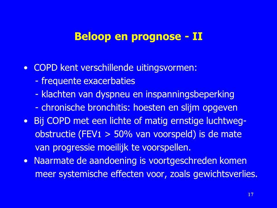 Beloop en prognose - II COPD kent verschillende uitingsvormen: - frequente exacerbaties - klachten van dyspneu en inspanningsbeperking - chronische br