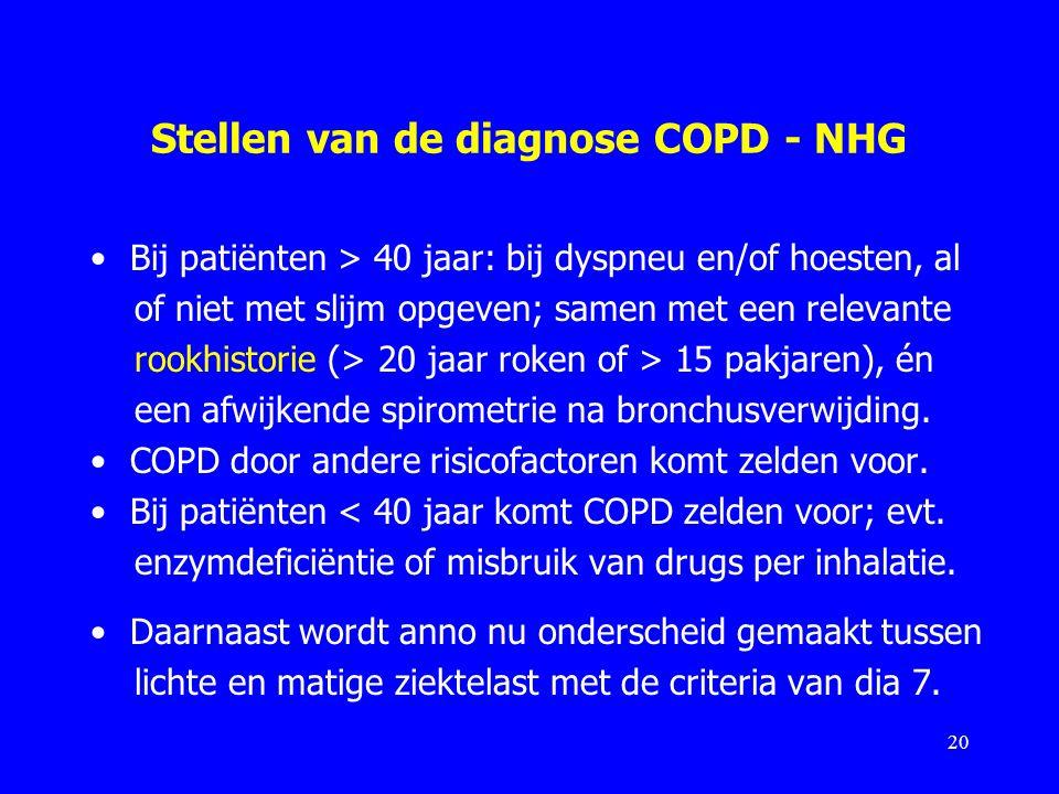 Stellen van de diagnose COPD - NHG Bij patiënten > 40 jaar: bij dyspneu en/of hoesten, al of niet met slijm opgeven; samen met een relevante rookhisto
