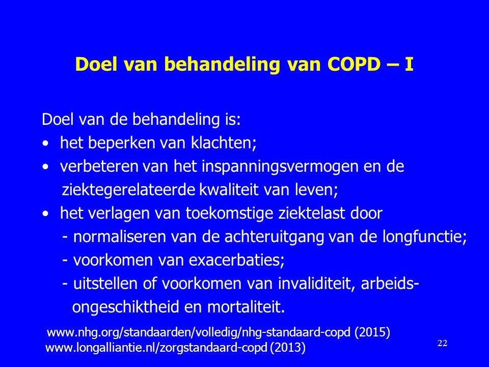 Doel van behandeling van COPD – I Doel van de behandeling is: het beperken van klachten; verbeteren van het inspanningsvermogen en de ziektegerelateer
