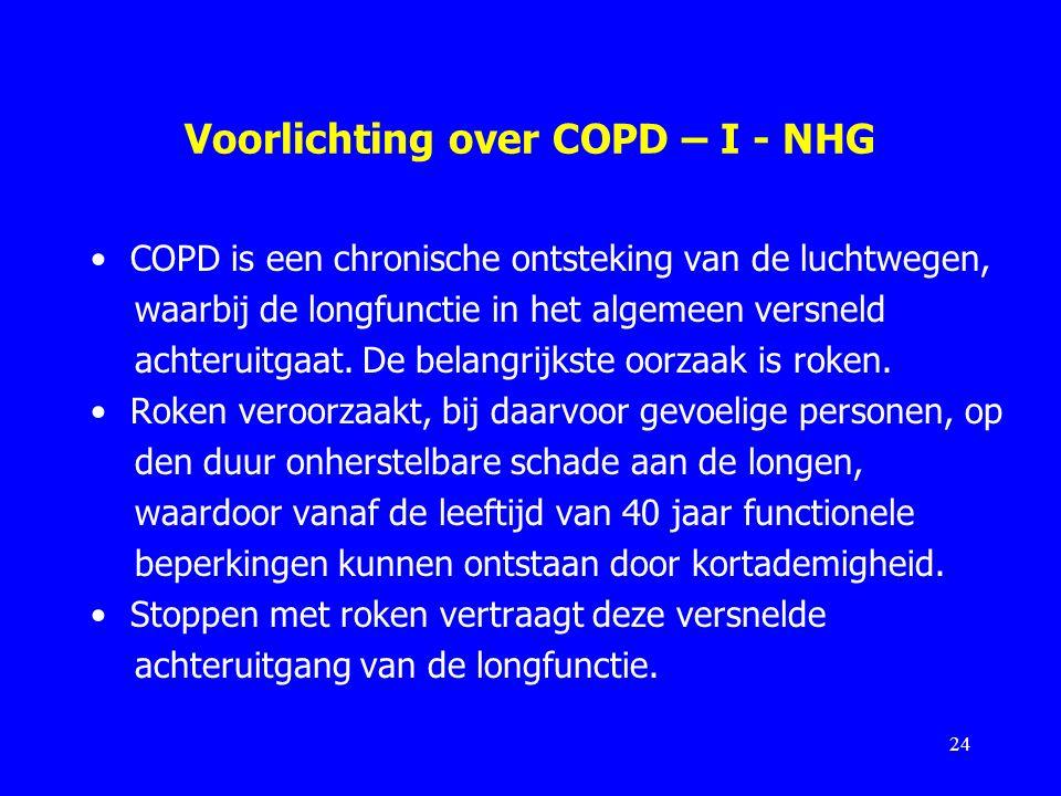 Voorlichting over COPD – I - NHG COPD is een chronische ontsteking van de luchtwegen, waarbij de longfunctie in het algemeen versneld achteruitgaat. D