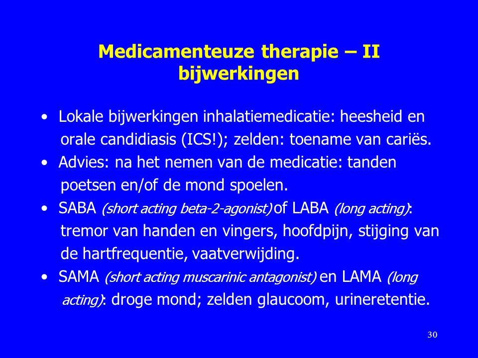 Medicamenteuze therapie – II bijwerkingen Lokale bijwerkingen inhalatiemedicatie: heesheid en orale candidiasis (ICS!); zelden: toename van cariës. Ad