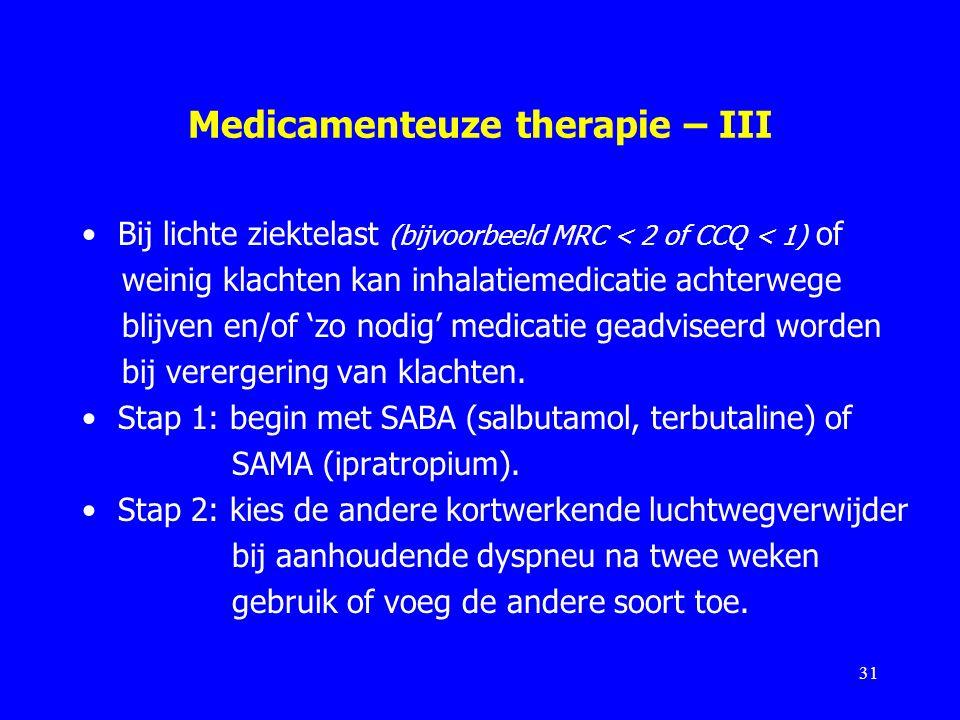 Medicamenteuze therapie – III Bij lichte ziektelast (bijvoorbeeld MRC < 2 of CCQ < 1) of weinig klachten kan inhalatiemedicatie achterwege blijven en/