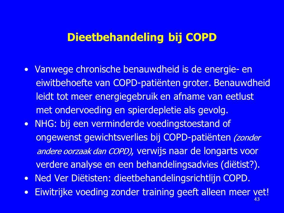 Dieetbehandeling bij COPD Vanwege chronische benauwdheid is de energie- en eiwitbehoefte van COPD-patiënten groter. Benauwdheid leidt tot meer energie