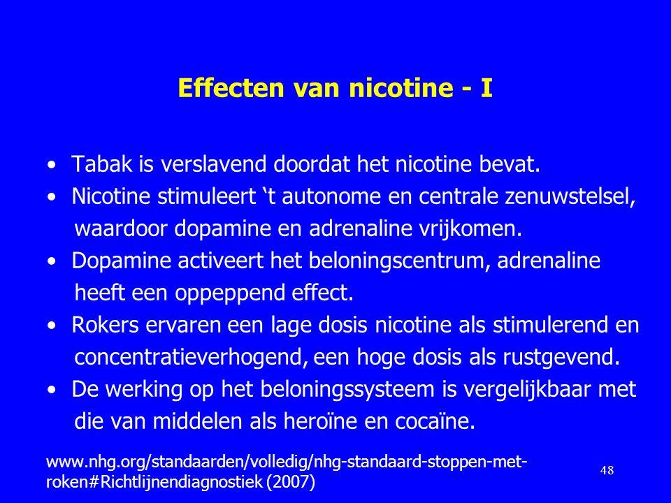 Effecten van nicotine - I Tabak is verslavend doordat het nicotine bevat. Nicotine stimuleert 't autonome en centrale zenuwstelsel, waardoor dopamine