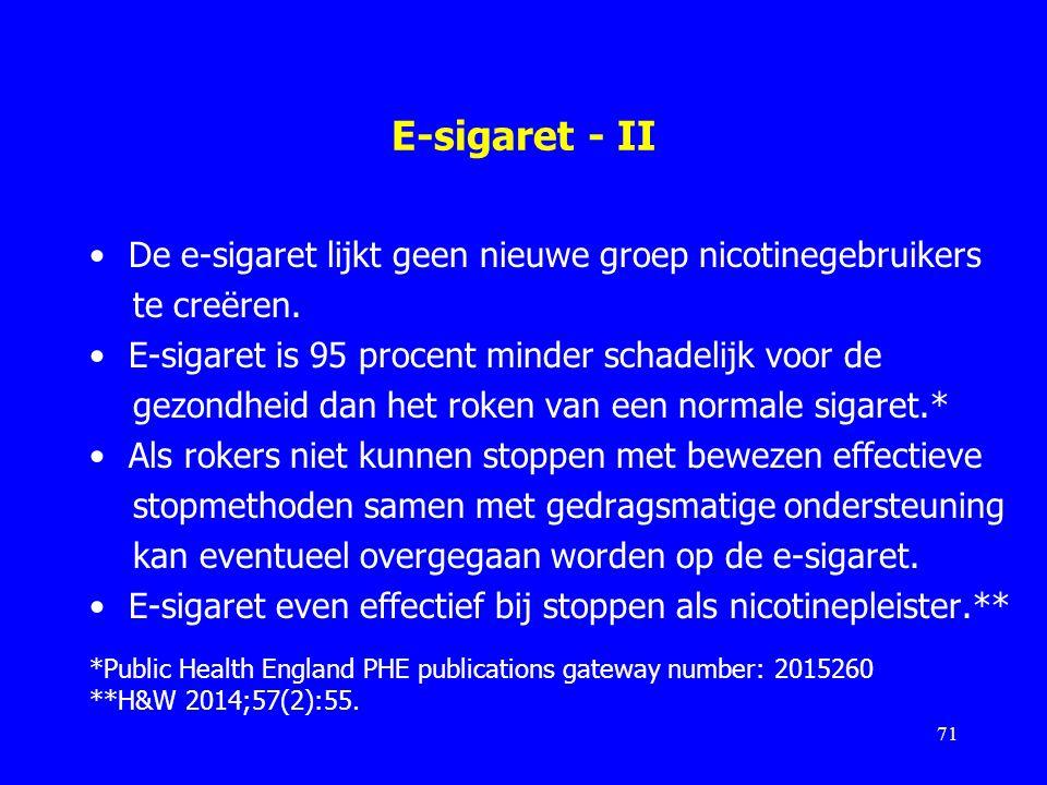 E-sigaret - II De e-sigaret lijkt geen nieuwe groep nicotinegebruikers te creëren. E-sigaret is 95 procent minder schadelijk voor de gezondheid dan he