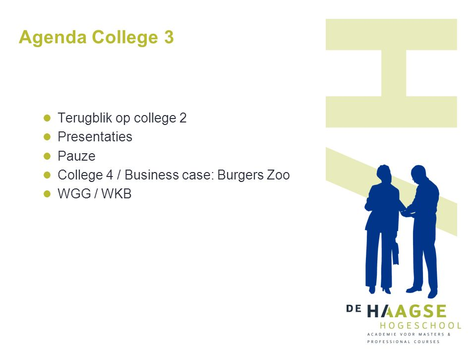 Agenda College 3 Terugblik op college 2 Presentaties Pauze College 4 / Business case: Burgers Zoo WGG / WKB