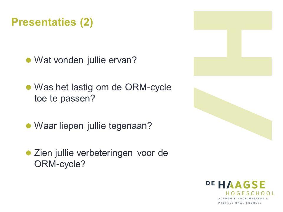 Presentaties (2) Wat vonden jullie ervan? Was het lastig om de ORM-cycle toe te passen? Waar liepen jullie tegenaan? Zien jullie verbeteringen voor de