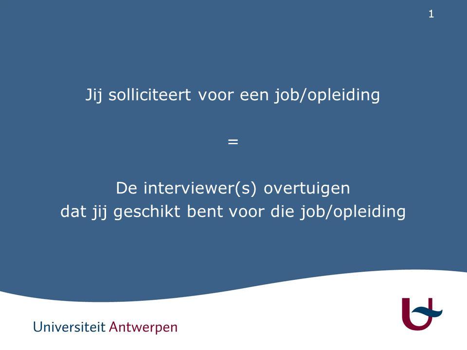 1 Jij solliciteert voor een job/opleiding = De interviewer(s) overtuigen dat jij geschikt bent voor die job/opleiding