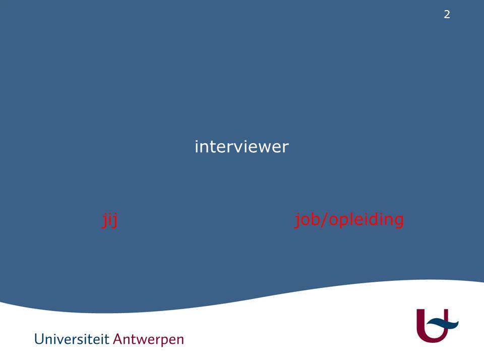 2 interviewer jij job/opleiding
