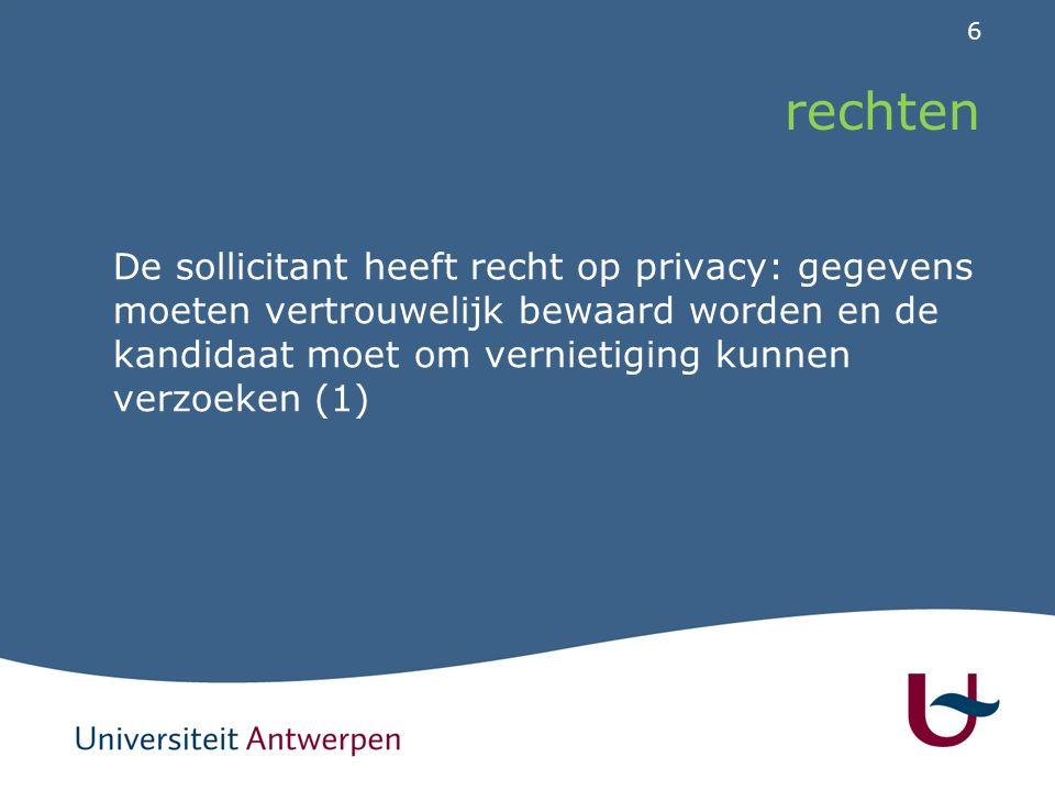 6 rechten De sollicitant heeft recht op privacy: gegevens moeten vertrouwelijk bewaard worden en de kandidaat moet om vernietiging kunnen verzoeken (1)