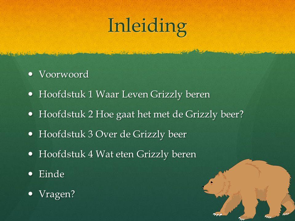 Inleiding Voorwoord Voorwoord Hoofdstuk 1 Waar Leven Grizzly beren Hoofdstuk 1 Waar Leven Grizzly beren Hoofdstuk 2 Hoe gaat het met de Grizzly beer?