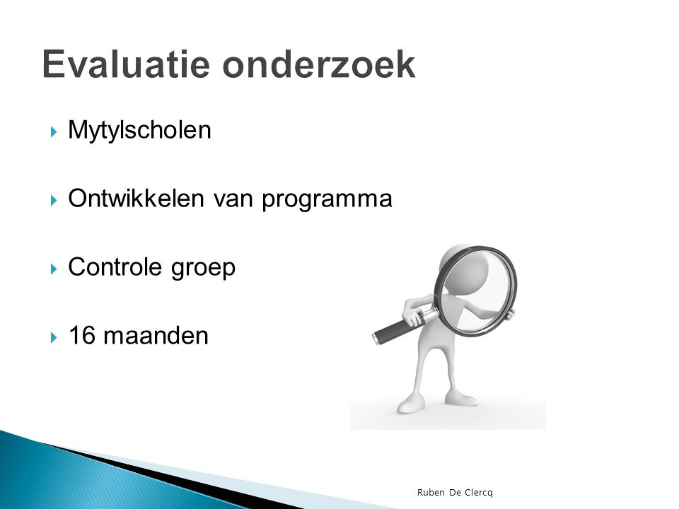 Mytylscholen  Ontwikkelen van programma  Controle groep  16 maanden Ruben De Clercq