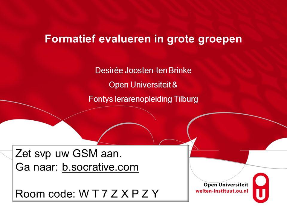 Formatief evalueren in grote groepen Desirée Joosten-ten Brinke Open Universiteit & Fontys lerarenopleiding Tilburg Zet svp uw GSM aan.