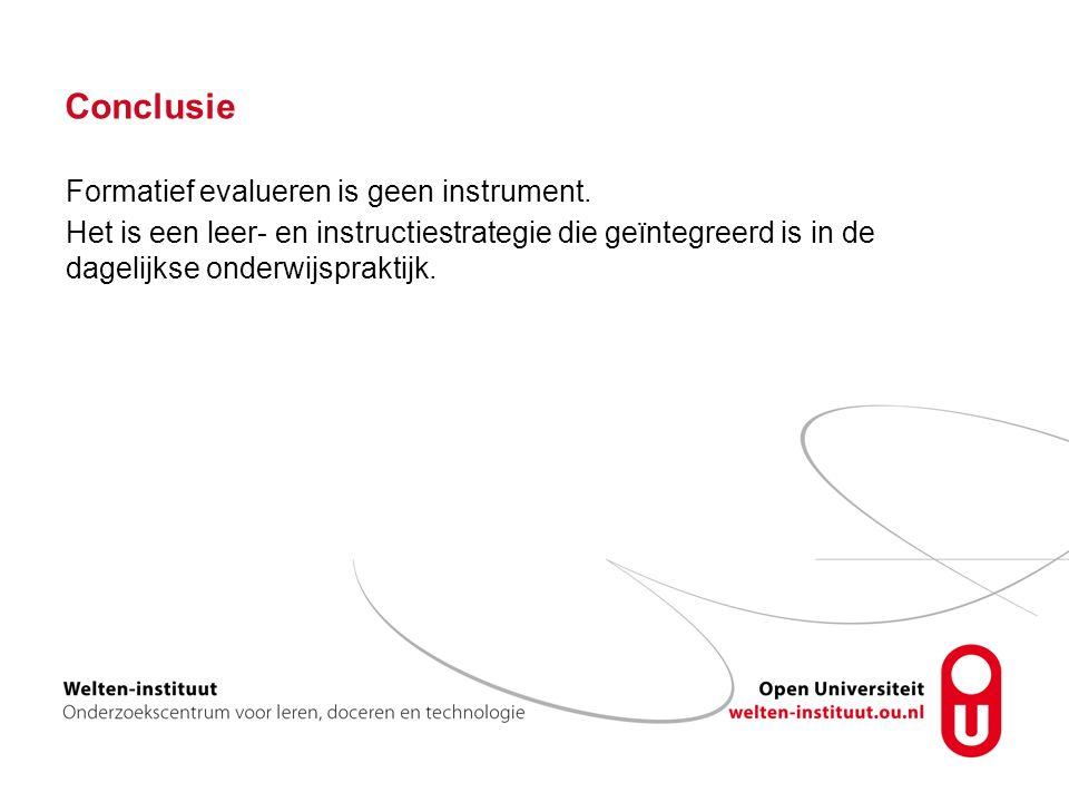 Conclusie Formatief evalueren is geen instrument.