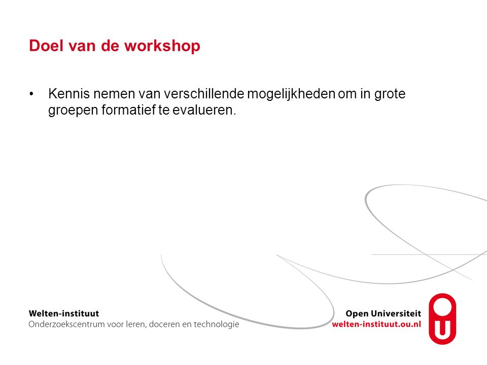 Doel van de workshop Kennis nemen van verschillende mogelijkheden om in grote groepen formatief te evalueren.