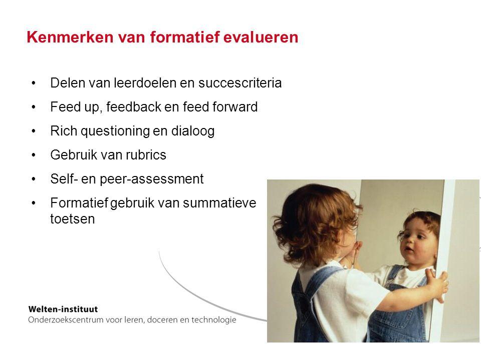 Kenmerken van formatief evalueren Delen van leerdoelen en succescriteria Feed up, feedback en feed forward Rich questioning en dialoog Gebruik van rubrics Self- en peer-assessment Formatief gebruik van summatieve toetsen